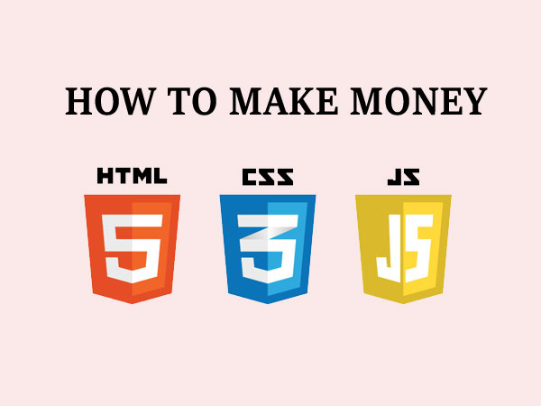 How to make money from HTML, CSS and JavaScript?